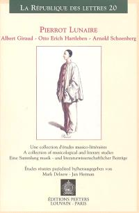 Pierrot lunaire : Albert Giraud, Otto Erich Hartleben, Arnold Schoenberg : une collection d'études musico-littéraires = A collection of musicological and litterary studies