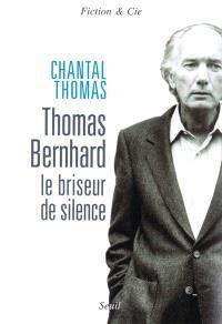 Thomas Bernhard, le briseur de silence : essai