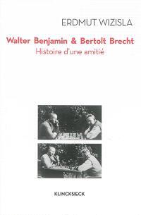Walter Benjamin & Bertolt Brecht : histoire d'une amitié