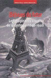 (Bé)vues du futur : les imaginaires visuels de la dystopie (1840-1940)