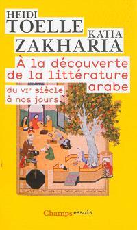 A la découverte de la littérature arabe : du VIe siècle à nos jours