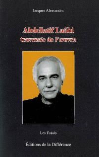 Abdellatif Laâbi, traversée de l'oeuvre