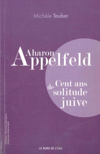 Aharon Appelfeld : cent ans de solitude juive