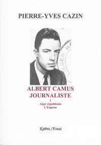 Albert Camus, journaliste. Volume 1, Alger républicain, L'Express