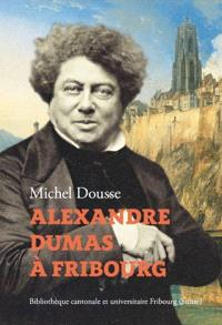 Alexandre Dumas à Fribourg