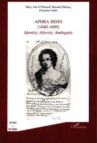 Aphra Behn, 1640-1689 : identity, alterity, ambiguity