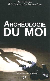 Archéologie du moi : acte du colloque organisé à l'Université de Cergy-Pontoise, Bibliothèque des Cerclades, les 29 et 30 novembre 2007