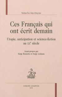Ces Français qui ont écrit demain : utopie, anticipation et science-fiction au XXe siècle