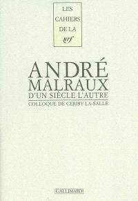 D'un siècle l'autre, André Malraux : actes du colloque de Cerisy-la-Salle