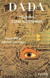 Dada : histoire d'une subversion