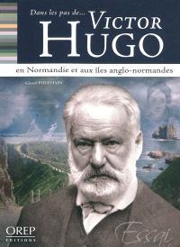Dans les pas de... Victor Hugo en Normandie et aux îles Anglo-Normandes