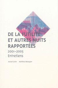 De la futilité et autres nuits rapportées : 2001-2005 : entretiens