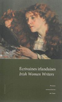 Ecrivaines irlandaises : actes du colloque tenu à l'Université de Caen (5 et 6 novembre 2010) = Irish women writer