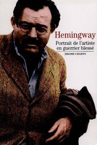 Hemingway : portrait de l'artiste en guerrier blessé