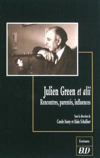 Julien Green et alii : rencontres, parentés, influences