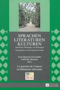 La question de l'auteur en littératures africaines : actes du 14e Congrès de l'APELA à Aix-la-Chapelle, 22 au 24 septembre 2011