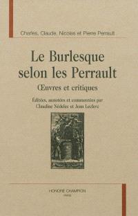 Le burlesque selon les Perrault : oeuvres et critiques