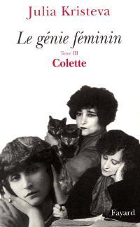 Le génie féminin. Volume 3, Colette