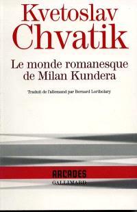 Le monde romanesque de Milan Kundera : monographie complétée par quelques textes inédits de Milan Kundera