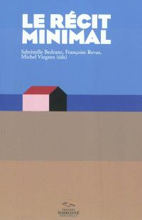 Le récit minimal : du minime au minimalisme : littérature, arts, media
