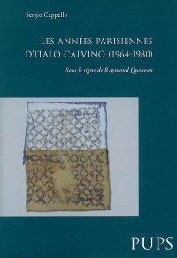 Les années parisiennes d'Italo Calvino (1964-1980) : sous le signe de Raymond Queneau