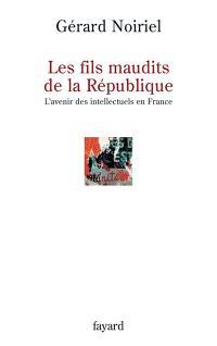 Les fils maudits de la République : l'avenir des intellectuels en France