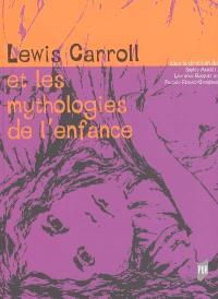 Lewis Carroll et les mythologies de l'enfance : actes du colloque international, Rennes, 17-18 oct. 2003