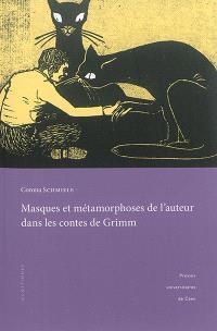 Masques et métamorphoses de l'auteur dans les contes de Grimm : pour une lecture rapprochée des textes