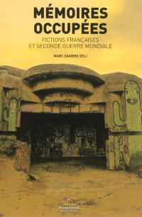 Mémoires occupées : fictions françaises et Seconde Guerre mondiale