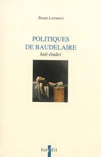 Politiques de Baudelaire : huit études