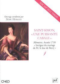 Saint-Simon, une puissante cabale : Mémoires, année 1710 : Intrigue du mariage de M. le duc de Berry