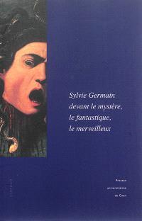 Sylvie Germain devant le mystère, le fantastique, le merveilleux : actes du colloque de l'Imec (18-19 octobre 2012)