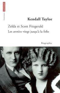 Zelda et Scott Fitzgerald : les années vingt jusqu'à la folie