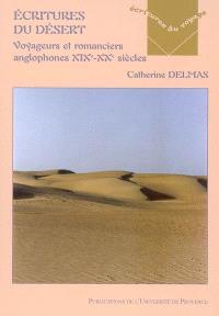 Ecritures du désert : voyageurs, romanciers anglophones, XIXe-XXe siècles