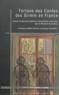 Fortune des Contes des Grimm en France : formes et enjeux des rééditions, reformulations, réécritures dans la littérature de jeunesse