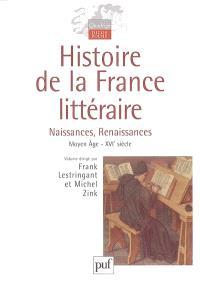 Histoire de la France littéraire. Volume 1, Naissances, renaissances : Moyen Âge-XVIe siècle