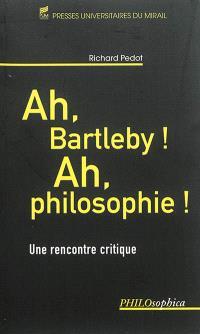 Ah, Bartleby ! Ah, philosophie ! : une rencontre critique