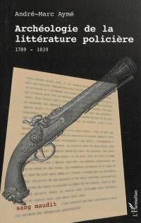 Archéologie de la littérature policière, 1789-1839