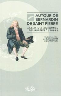 Autour de Bernardin de Saint-Pierre : les écrits et les hommes des Lumières à l'Empire