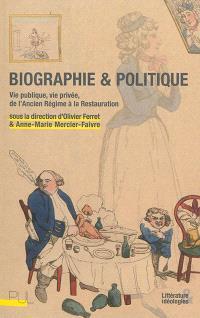 Biographie & politique : vie publique, vie privée, de l'Ancien Régime à la Restauration