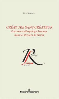 Créature sans créateur : pour une anthropologie baroque dans les Pensées de Pascal