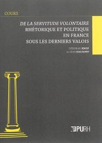 De la servitude volontaire : rhétorique et politique en France sous les derniers Valois