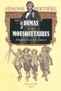 Dumas et les mousquetaires : histoire d'un chef-d'oeuvre