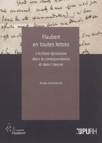 Flaubert en toutes lettres : l'écriture épistolaire dans la correspondance et dans l'oeuvre