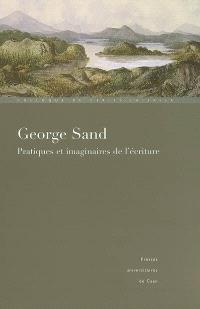 George Sand, pratiques et imaginaires de l'écriture : colloque international de Cerisy-la-Salle, 1er-8 juillet 2004