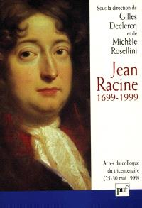 Jean Racine 1699-1999 : actes du colloque Ile-de-France La Ferté-Milon, 25-30 mai 1999