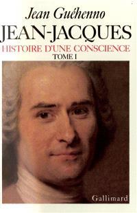 Jean-Jacques : histoire d'une conscience. Volume 2, Grandeur et misère d'un esprit