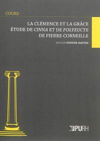 La clémence et la grâce : étude de Cinna et de Polyeucte de Pierre Corneille