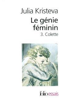 Le génie féminin : la vie, la folie, les mots. Volume 3, Colette