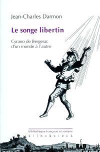 Le songe libertin : Cyrano de Bergerac d'un monde à l'autre